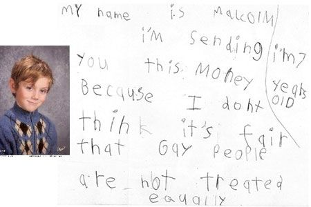 """A seven-year-old has donated $140 to the Los Angeles Gay and Lesbian Center and the Human Rights Campaign Foundation (HRC) because he doesn't think it's right for gay people not to be treated equally.    The child, Malcolm, was given $140 by his parents to donate to the charity of his choice. He chose to split the money between the gay centre and the HRC.    The cheque was accompanied by a hand written note that read: """"I am sending you this money because I don't think it's fair that Gay…"""