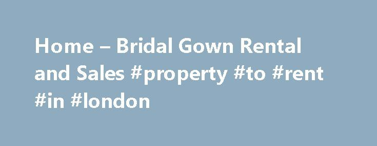 Home – Bridal Gown Rental and Sales #property #to #rent #in #london http://nef2.com/home-bridal-gown-rental-and-sales-property-to-rent-in-london/  #dress rental # Bridal Gown Rental Sales W elcome to Bridal Gown Rental Sales. The only full rental shop for Brides in Dallas! Proudly in business for over 34 years, we have the experience you deserve a nd ca n h elp make your dream wedding a reality. We rent beautiful bridal gowns for your...