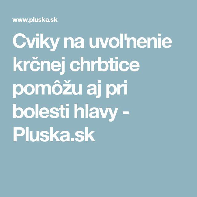 Cviky na uvoľnenie krčnej chrbtice pomôžu aj pri bolesti hlavy - Pluska.sk