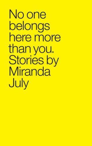 No one belongs here more than you. - Miranda July
