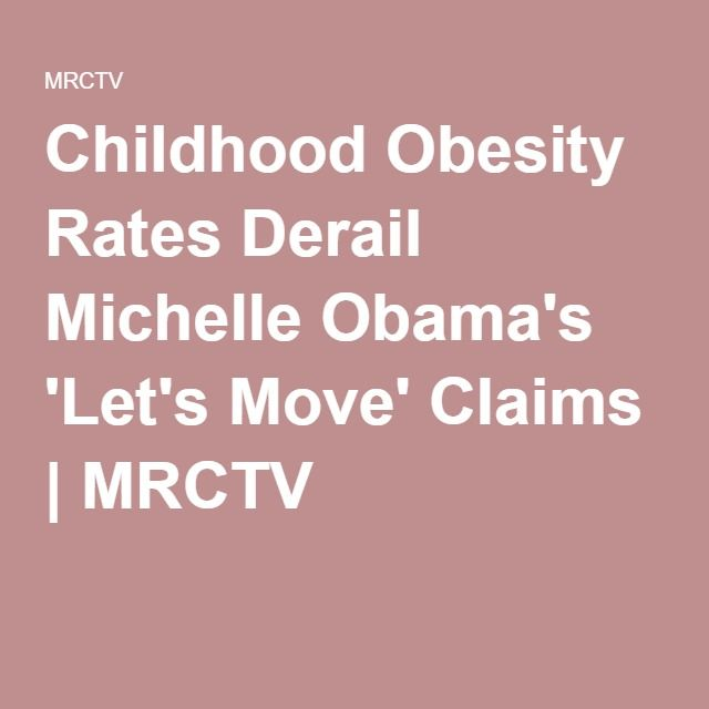 05-24-2016  Childhood Obesity Rates Derail Michelle Obama's 'Let's Move' Claims | MRCTV