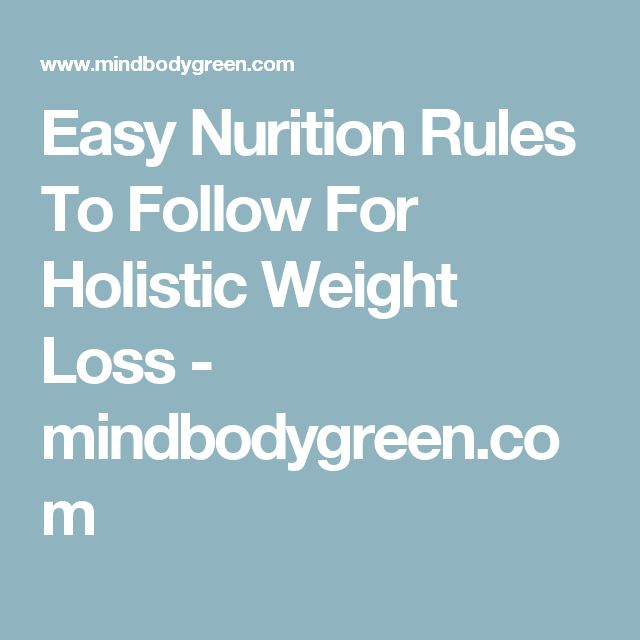 Easy Nurition Rules To Follow For Holistic Weight Loss - mindbodygreen.com