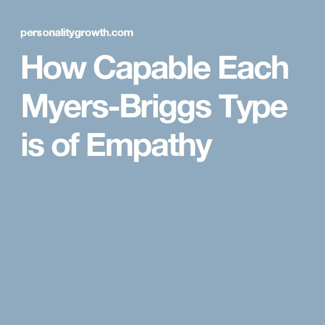 How Capable Each Myers-Briggs Type is of Empathy