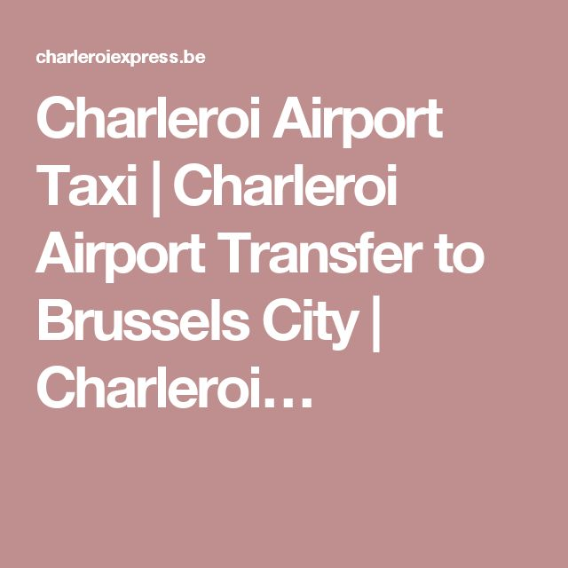Charleroi Airport Taxi | Charleroi Airport Transfer to Brussels City | Charleroi…