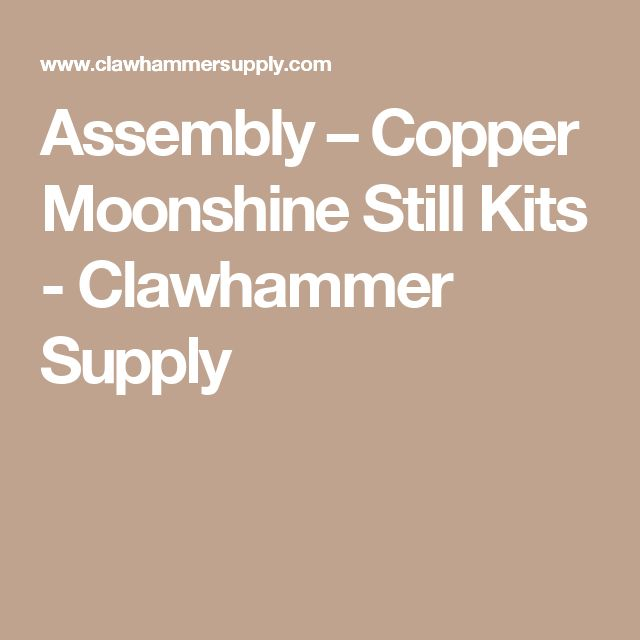 Assembly – Copper Moonshine Still Kits - Clawhammer Supply