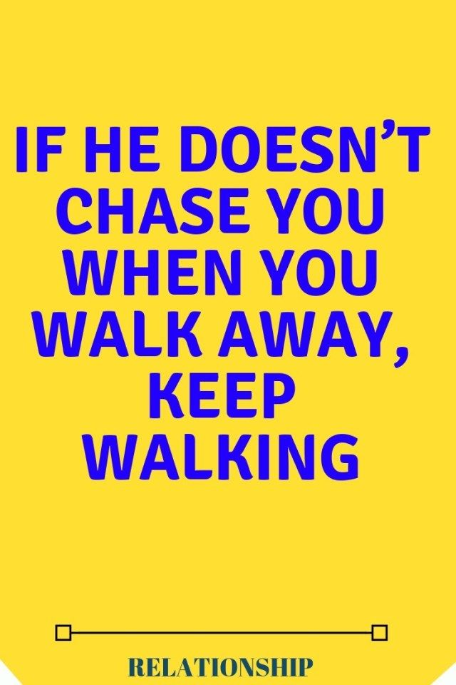 If He Doesn T Chase You When You Walk Away Keep Walking Zodiac Signs World Relationship Relationship Relationship Articles Keep Walking Be Yourself Quotes
