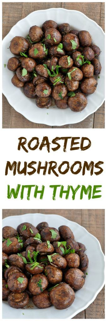 Roasted Mushrooms with Thyme is a simple and quick side dish that is full of flavor. Vegan, gluten free and paleo approved.