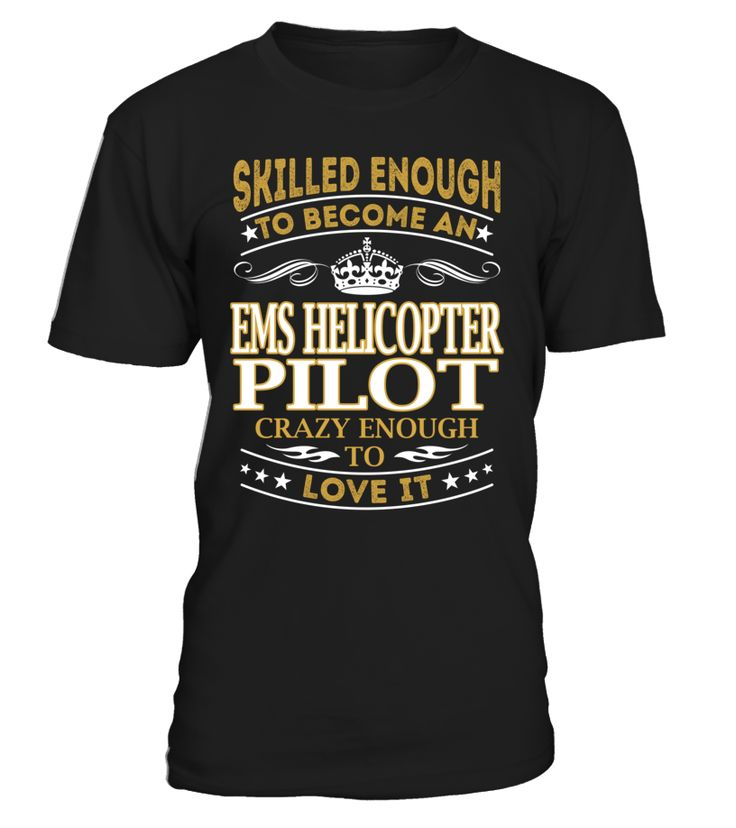 Ems Helicopter Pilot - Skilled Enough To Become #EmsHelicopterPilot