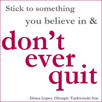 """Olympic Wisdom: """"Stick to something you believe in & don't ever quit."""""""
