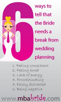 6 ways to tell that the bride needs a break from wedding planning