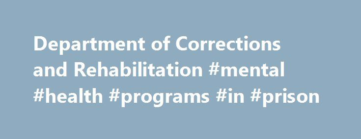 Department of Corrections and Rehabilitation #mental #health #programs #in #prison http://st-loius.remmont.com/department-of-corrections-and-rehabilitation-mental-health-programs-in-prison/  # Division of Adult Parole Operations Mental Health Services Continuum Program Transitional Case Management Program The Division of Adult Operations (DAPO) utilizes contracted social workers to provide Transitional Case Management Program (TCMP) for inmates transitioning back to the community. TCMP…