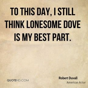 Robert Duvall quote. I think so too.