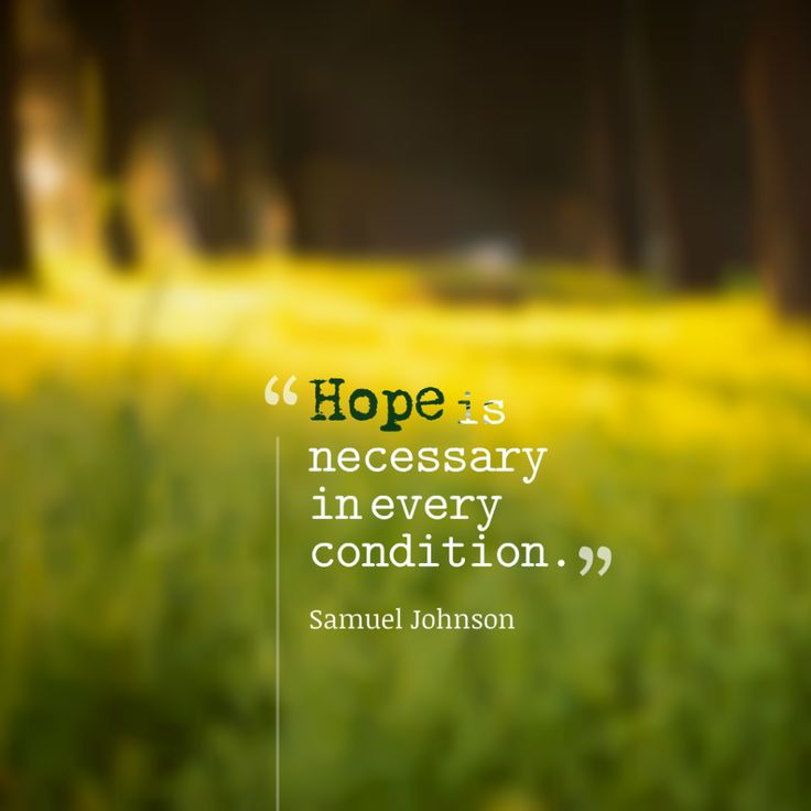 Today Quote: Hope is necessary in every condition.