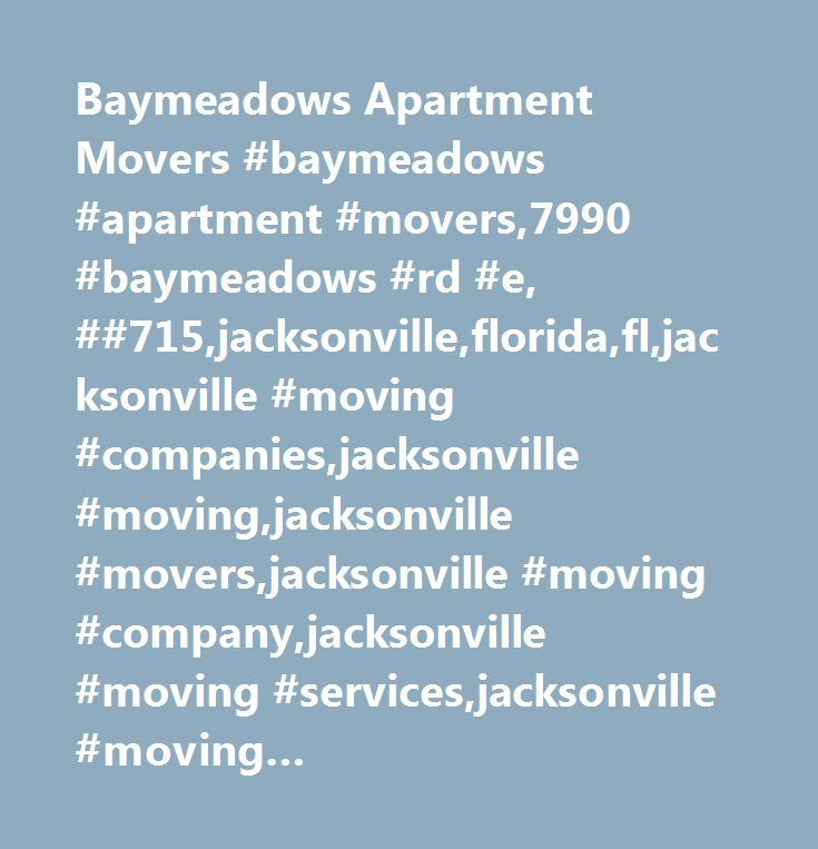 Baymeadows Apartment Movers #baymeadows #apartment #movers,7990 #baymeadows #rd #e, ##715,jacksonville,florida,fl,jacksonville #moving #companies,jacksonville #moving,jacksonville #movers,jacksonville #moving #company,jacksonville #moving #services,jacksonville #moving #estimates,jacksonville #moving #quotes,jacksonville #van #lines…