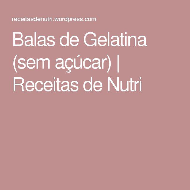 Balas de Gelatina (sem açúcar)   Receitas de Nutri