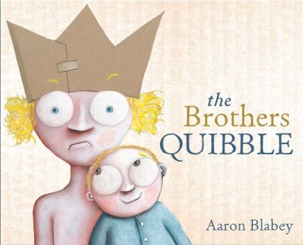 """BLABEY, Aaron - The Brothers Quibble  """"An only child for years, Spalding Quibble is undisputed king of the household as he lounges on the couch wearing a paper crown.  When he has to share his parents and home with a new baby brother he declares 'War!' ..."""""""