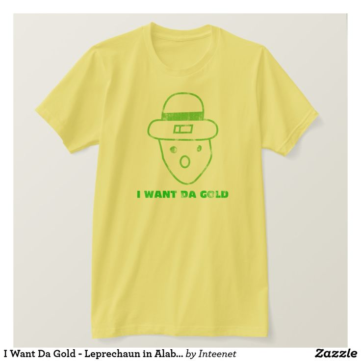 I Want Da Gold - Leprechaun in Alabama T-Shirt