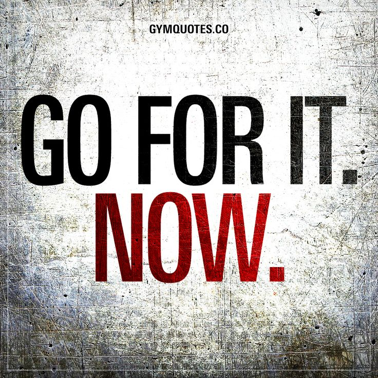Go for it. Now. Don't wait. Don't postpone anything. Go for it right now and chase your dreams. #justdoit