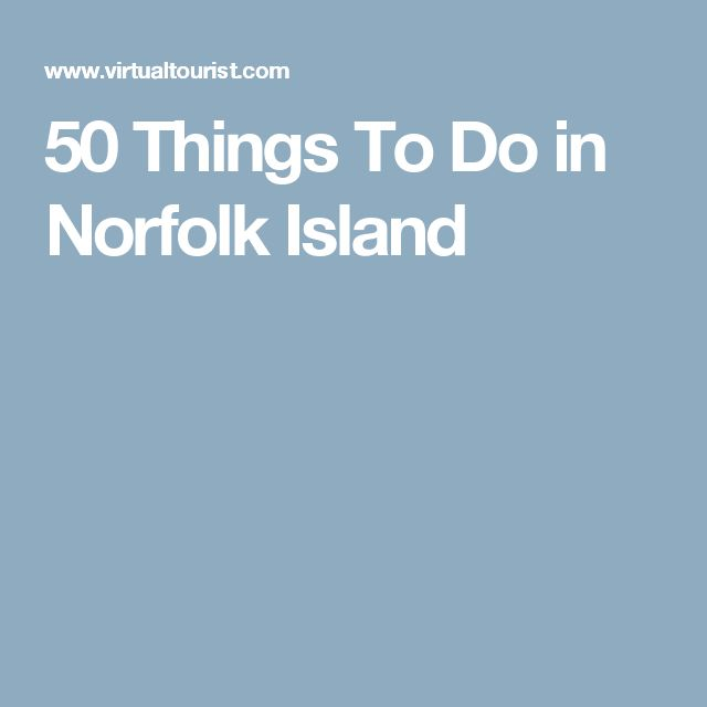 50 Things To Do in Norfolk Island