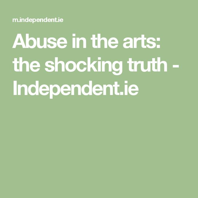 Abuse in the arts: the shocking truth - Independent.ie