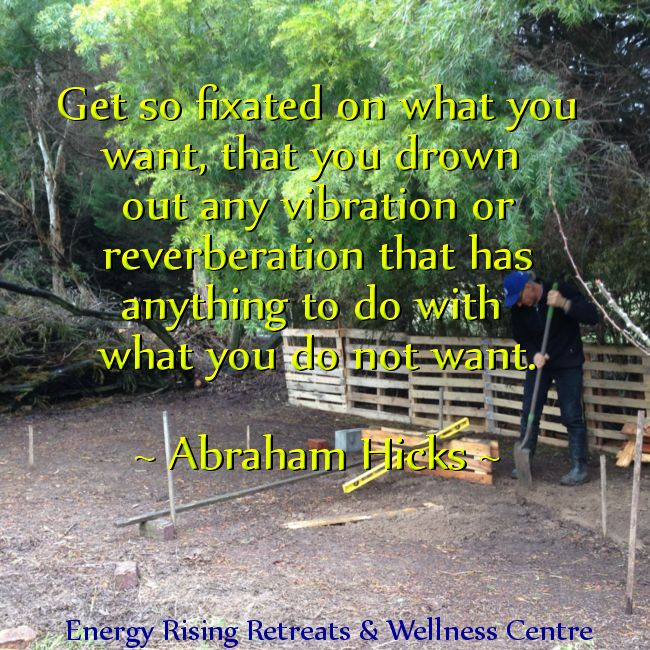 Get so fixated on what you want! #AbrahamHicks https://www.facebook.com/EnergyRisingRetreatsAustralia