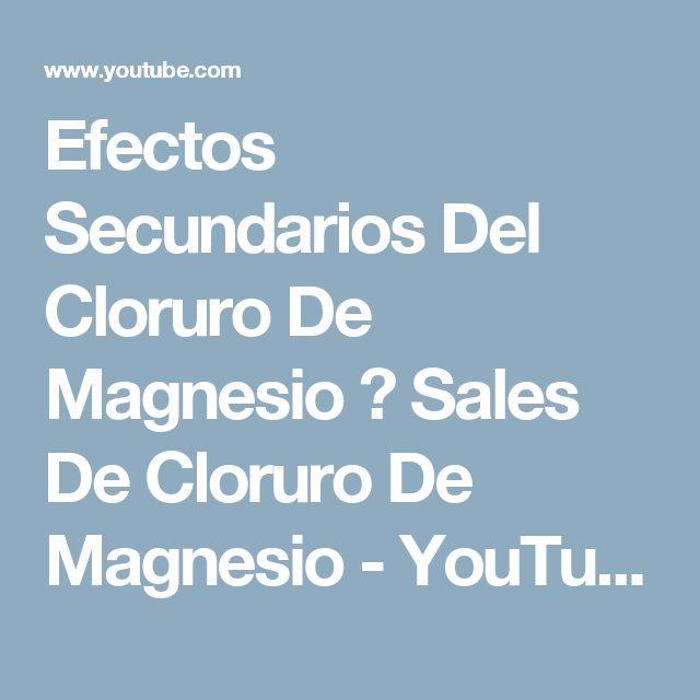 Efectos Secundarios Del Cloruro De Magnesio ❤ Sales De Cloruro De Magnesio - YouTube