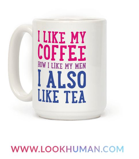 """Coffee, tea, men, women, you can be attracted to either! This bisexual design features the metaphor """"I Like My Coffee How I Like My Men, I Also Like Tea��� for the proud bisexual! Perfect for bi guys, bi girls, bi pride, bisexual quotes, and bisexual pride!"""