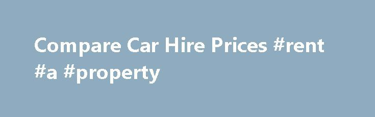Compare Car Hire Prices #rent #a #property http://rental.remmont.com/compare-car-hire-prices-rent-a-property/  #car rental comparison # Compare Car Hire Prices Compare Car Hire Prices CompareTravel.ie is a car rentalcomparison website. Our aim is to help you find the best car hire offers for your trip; whether it s an SUV for a family holiday, a luxury car for that romantic getaway or an economy car for business....