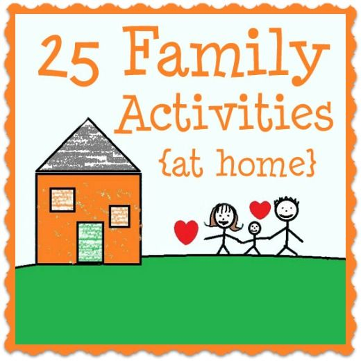 Really Great List -> 25 Family Activities (You Can Do At Home)