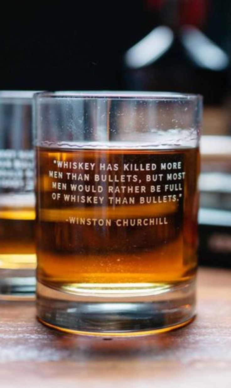 """""""Whiskey has killed more men then bullets, but most men would rather be full of whiskey then bullets."""" Winston Churchill"""