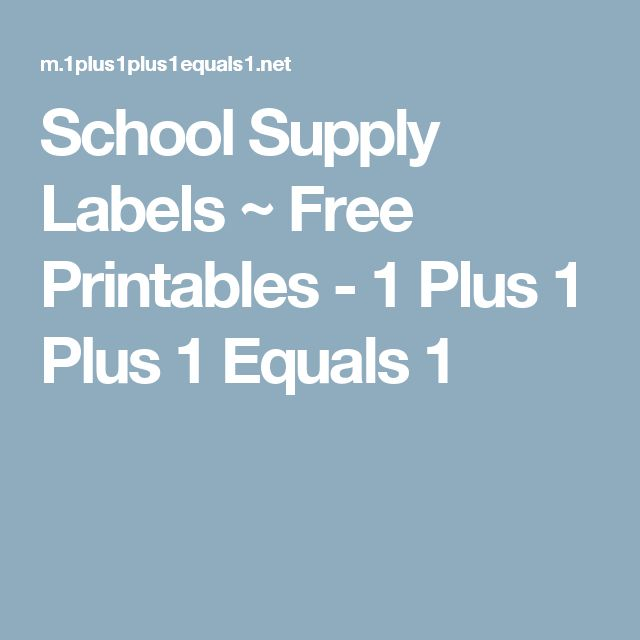 School Supply Labels ~ Free Printables - 1 Plus 1 Plus 1 Equals 1