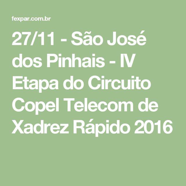 27/11 - São José dos Pinhais - IV Etapa do Circuito Copel Telecom de Xadrez Rápido 2016
