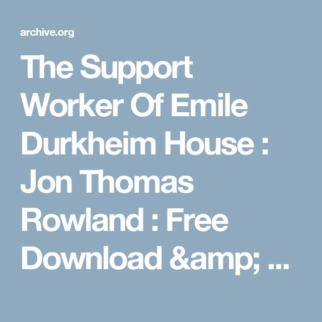 The Support Worker Of Emile Durkheim House : Jon Thomas Rowland : Free Download & Streaming : Internet Archive