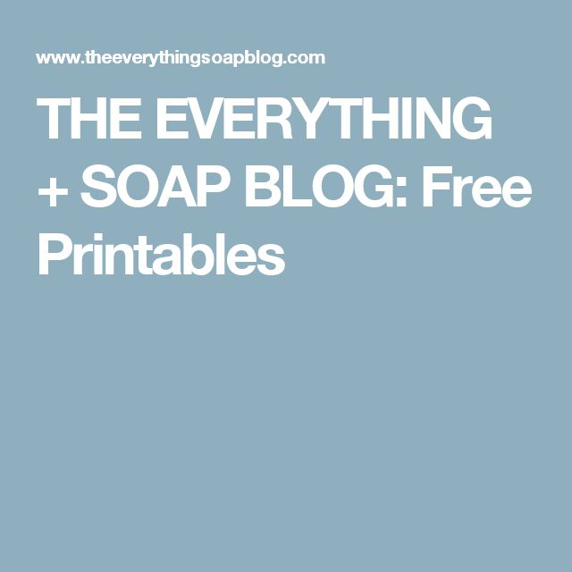 THE EVERYTHING + SOAP BLOG: Free Printables