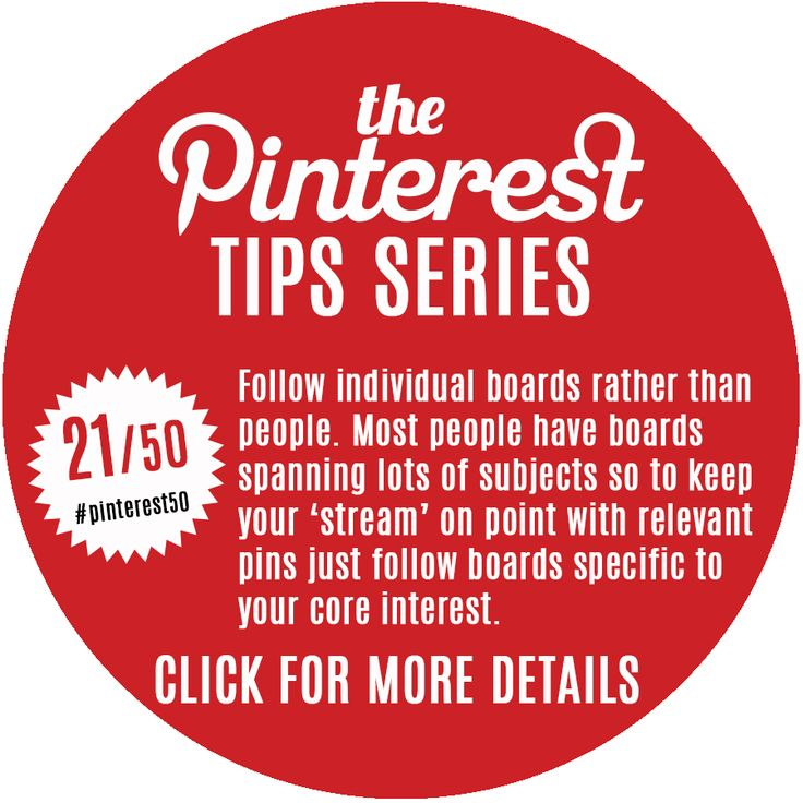 Day 21/Tip 21 - By following niche Pinterest boards instead of generic 'people' accounts you keep your stream populated with appropriate content.