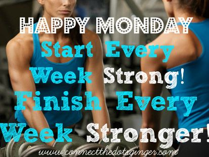 Start every week strong! Finish every week stronger! You are stronger than you think. Never miss a Monday. sign up for free coaching and motivation! #noexcuses #exercise #strengthtraining www.connectthedotsginger.com