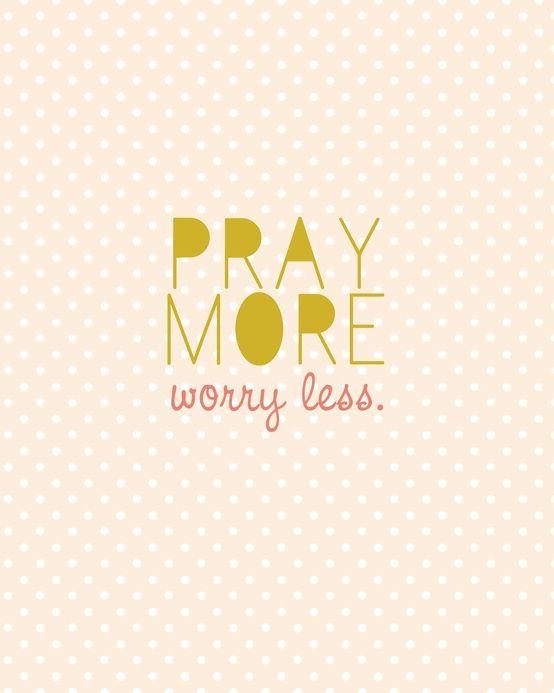 pray more.
