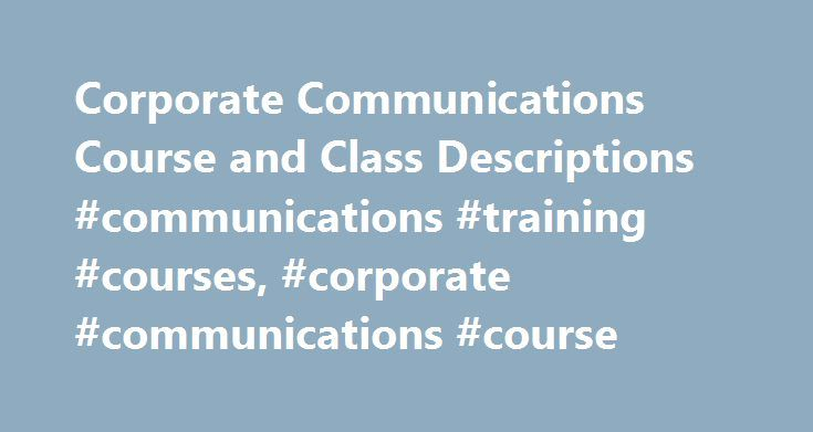 Corporate Communications Course and Class Descriptions #communications #training #courses, #corporate #communications #course http://maryland.nef2.com/corporate-communications-course-and-class-descriptions-communications-training-courses-corporate-communications-course/  # Corporate Communications Course and Class Descriptions Master Master of Arts in Law – Business Master of Arts in Organizational Leadership – Organizational Communication Master of Arts in Government – International…