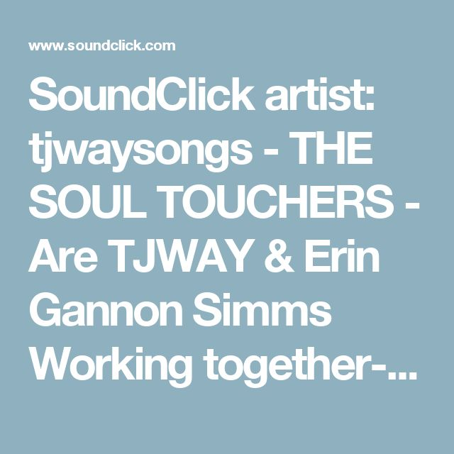 SoundClick artist: tjwaysongs - THE SOUL TOUCHERS - Are TJWAY & Erin Gannon Simms Working together-An Ocean Apart Adopting The Worl