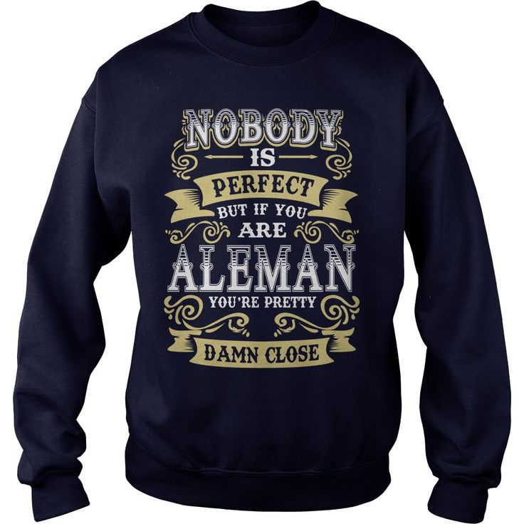 ALEMAN shirt  Nobody is perfect But if you are ALEMAN youre pretty damn close  ALEMAN Tee Shirt ALEMAN Hoodie ALEMAN Family ALEMAN Tee ALEMAN Name #gift #ideas #Popular #Everything #Videos #Shop #Animals #pets #Architecture #Art #Cars #motorcycles #Celebrities #DIY #crafts #Design #Education #Entertainment #Food #drink #Gardening #Geek #Hair #beauty #Health #fitness #History #Holidays #events #Home decor #Humor #Illustrations #posters #Kids #parenting #Men #Outdoors #Photography #Products…