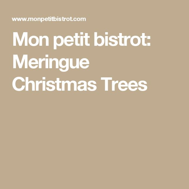 Mon petit bistrot: Meringue Christmas Trees