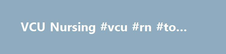VCU Nursing #vcu #rn #to #bsn http://poland.remmont.com/vcu-nursing-vcu-rn-to-bsn/  # Comments Off on VCU Nursing deans named NLN Academy of Nursing Education fellows The VCU School of Nursing is pleased to announce that Jean Giddens, Ph.D. RN, FAAN, professor and dean, and Debra Barksdale, Ph.D. FNP-BC, CNE, FAANP, FAAN, professor and associate dean of academic affairs, will be inducted into the National League for Nursing's (NAL) Academy of Nursing Education at the league's annual summit…