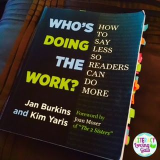 """Want to learn more about Next Generation Reading Instruction? Take a peek! My Favorite Quotes from """"Who's Doing the Work? How to Say Less So Readers Can Do More"""" by Burkins & Yaris"""