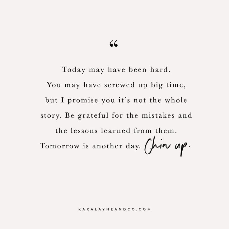 Today May Have Been Hard You May Have Screwed Up Big Time But I Promise You It S Not The Whole Grateful Quotes Learning From Mistakes Quotes Hard Day Quotes