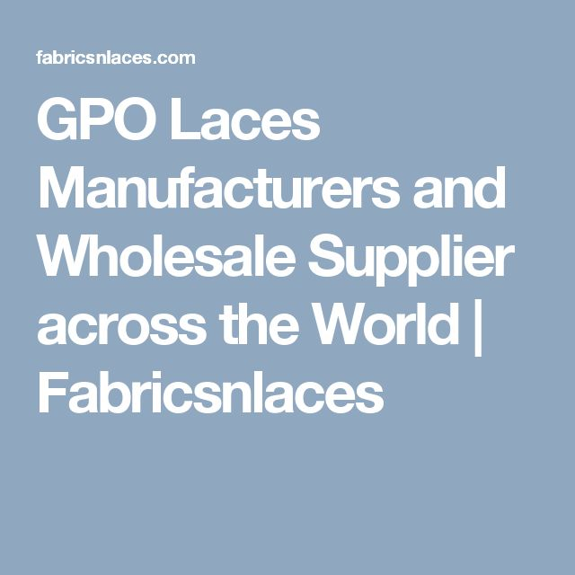 GPO Laces Manufacturers and Wholesale Supplier across the World | Fabricsnlaces