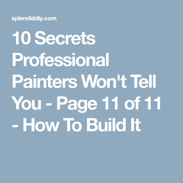 10 Secrets Professional Painters Won't Tell You - Page 11 of 11 - How To Build It