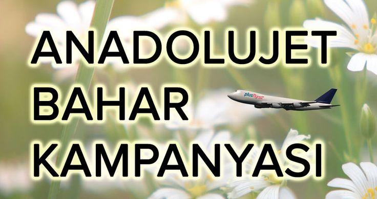 Anadolu jet Bahar Kampanyası en uygun uçak biletleri için plusFLY.com https://plusfly.com/anadolujet-ucak-bileti #kampanya #uçakbileti #anadolujet #thy #uygunuçakbileti