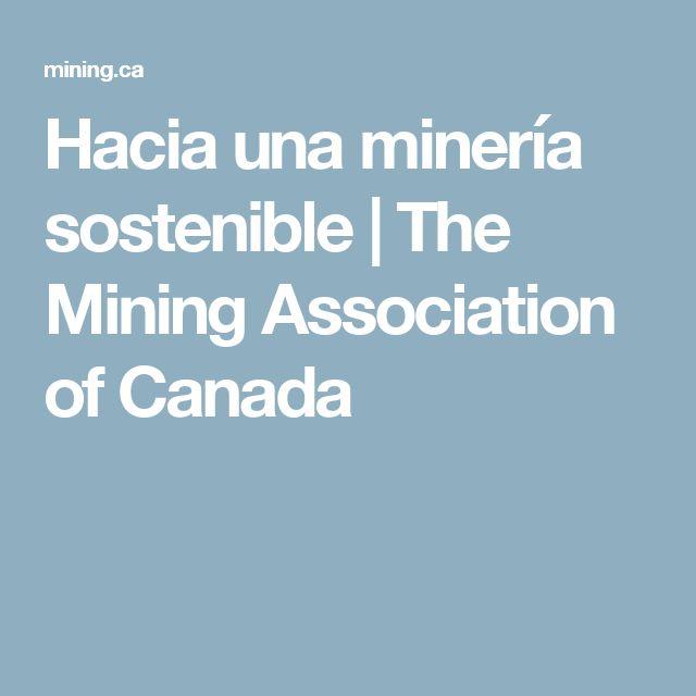 Hacia una minería sostenible  | The Mining Association of Canada