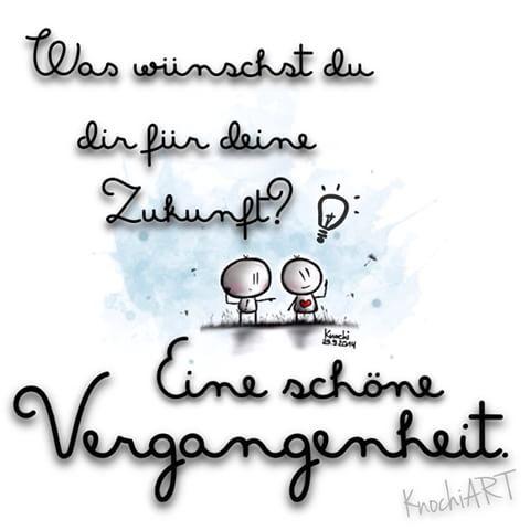 """Was wünschst #du dir für deine #Zukunft !? """" Eine schöne #Vergangenheit. """""""