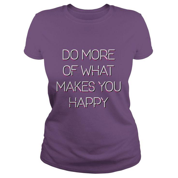 Do More Of What Makes You Happy Ladies Tee - https://www.sunfrog.com/Do-More-Of-What-Makes-You-Happy-Purple-Ladies.html?68704